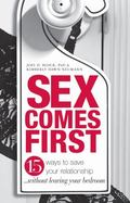 Sex Comes First: 15 Ways to Improve Your Relationship - Without Leaving Your Bedroom
