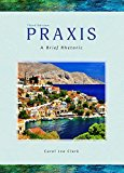 Praxis: A Brief Rhetoric, 3rd Edition
