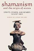 Shamanism and the Origins of States: Spirit, Power, and Gender in East Asia