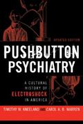 Pushbutton Psychiatry: A Cultural History of Electric Shock Therapy in America, Updated Pape...