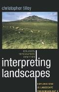 Interpreting Landscapes : Geologies, Topographies, Identities; Explorations in Landscape Phe...