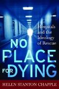 No Place for Dying: Hospitals and the Ideology of Rescue
