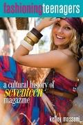 Fashioning Teenagers : A Cultural History of Seventeen Magazine