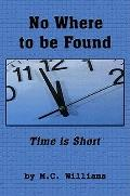 No where to be Found : Time Is Short