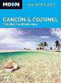 Moon Cancun and Cozumel: Including the Riviera Maya (Moon Handbooks)