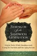 Strength for the Sandwich Generation: Help to Thrive While Simultaneously Caring for Our Kid...