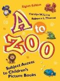 A to Zoo: Subject Access to Children's Picture Books (Children's and Young Adult Literature ...