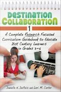 Destination Collaboration 1 : A Complete Research Focused Curriculum Guidebook to Educate 21...