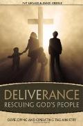 Deliverance: Rescuing God's People: Developing and Operating the Ministry
