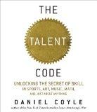 The Talent Code: Unlocking the Secret of Skill in Sports, Art, Music, Math, and Just About A...