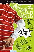 Liar! the True Story of David Mortimore Baxter The True Story of David Mortimore Baxter