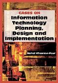 Cases on Information Technology Planning, Design and Implementation