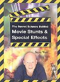 The Secret Science Behind Movie Stunts and Special Effects (Secret Science Behind Movie Stun...