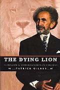 The Dying Lion: Feudalism and Modernization in Ethiopia