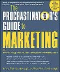 Procrastinator's Guide to Marketing A Pain-free Solution That Delivers a Profit-producing Ma...