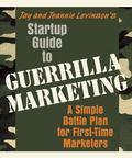 Jay and Jeannie Levinson's Startup Guide to Guerrilla Marketing A Simple Battle Plan for Boo...