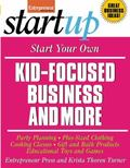 Start Your Own Kid-Focused Business and More: Party Planning, Gift and Bath Products, Educat...