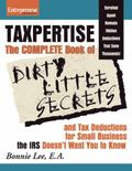 Taxpertise: The Complete Book of Dirty Little Secrets and Tax Deductions for Small Businesse...