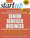 Start Your Own Senior Services Business: Adult Day Care, Relocation Services, Homecare, Tran...