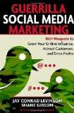 Guerrilla Marketing for Social Media : 100+ Weapons to Grow Your Online Influence, Attract C...
