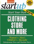 Start Your Own Clothing Store and More: Children's, Bridal, Vintage, Consignment