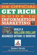 Official Get Rich Guide to Information Marketing: Build a Million Dollar Business Within 12 ...
