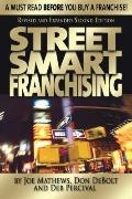 Street Smart Franchising: A Must Read Before You Buy a Franchise!