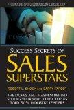 Success Secrets of Sales Superstars: The Moves and Mayhem Behind Selling Your Way to the Top...