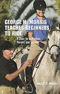 George H. Morris Teaches Beginners to Ride A Clinic for Instructors, Parents, and Students