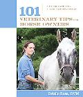 101 Veterinary Tips for Horse Owners Health Care and Problem Prevention