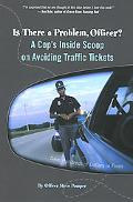 Is There a Problem, Officer? A Cop's Inside Scoop on Avoiding Traffic Tickets