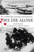 We Die Alone A Wwii Epic of Escape and Endurance