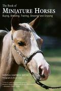 Book of Miniature Horses Buying, Breeding, Training, Showing, and Enjoying