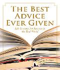 The Best Advice Ever Given: Life Lessons for Success In the Real World (1001)