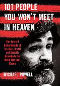 101 People You Won't Meet in Heaven A Gruesome Hall of Fame Dictators, Mass Murderers, Crime...