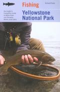 Fishing Yellowstone National Park An Angler's Complete Guide to More Than 100 Streams, River...