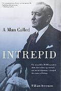 A Man Called Intrepid: The Incredible WWII Narrative of the Hero Whose Spy Network and Secre...