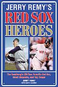 Jerry Remy's Red Sox Heroes: The RemDawg's All-Time Favorite Red Sox Great Moments and Top T...