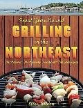 Great Year-Round Grilling in the Northeast: *the Flavors * the Culinary Traditions * the Tec...