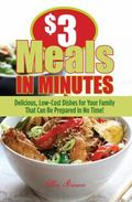 $3 Meals in Minutes: Delicious, Low-Cost Dishes for Your Family That Can Be Prepared in No T...