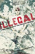 Illegal : Life and Death in Arizona's Immigration War Zone