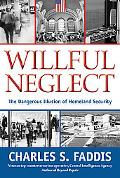 Willful Neglect: The Dangerous Illusion of Homeland Security