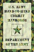 U. S. Army Hand-to-Hand Combat : Training - Ground-Fighting - Takedowns and Throws - Strikes...