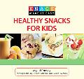 Healthy Snacks for Kids : Recipes for Nutritious Bites at Home or on the Go