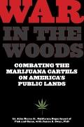 War in the Woods : Combating the Marijuana Cartels on America's Public Lands