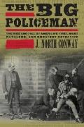 Big Policeman : The Rise and Fall of America's First, Most Ruthless, and Greatest Detective