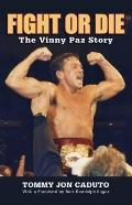 Fight or Die : The Vinny Paz Story
