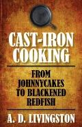 Cast-Iron Cooking : From Johnnycakes to Blackened Redfish