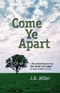 COME YE APART: Meditations on the Four Gospels