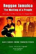 Reggae Jamaica - the Wailing of a People Ras Cardo, the Man, the Legend of Reggae Music